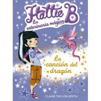 Hattie B. La veterinaria mágia 1: La canción del dragón