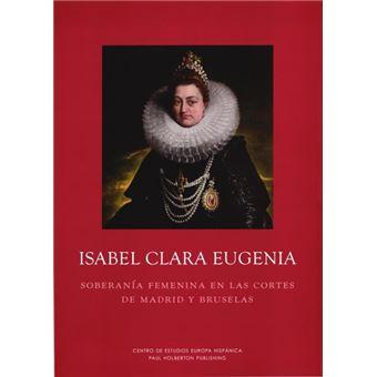 Isabel Clara Eugenia. Soberanía femenina en las cortes de Madrid y Bruselas