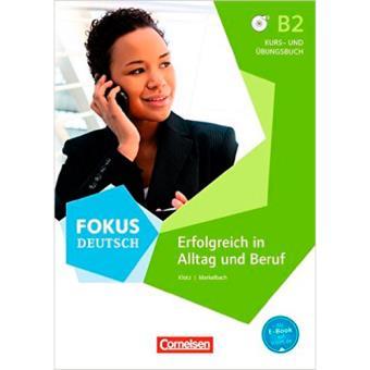 Fokus Deutsch: Erfolgreich im Alltag und im Beruf (Nivel B2)