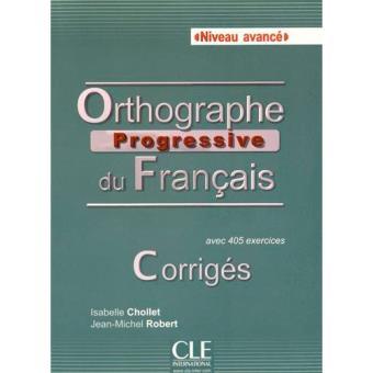Orthographe progressive du français (Niveau avancé) + Corrigés