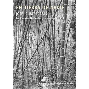 En tierra de nadie. José Cuatrecasas, las Ciencias Naturales y el exilio de 1939