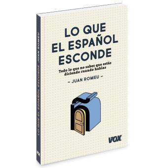 Lo que el español esconde. Todo lo que no sabes que estás diciendo cuando hablas