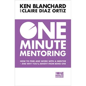 One Minute Mentoring. How to Find and Use a Mentor
