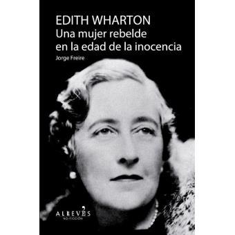 Edith Wharton. Una mujer rebelde en la edad de la inocencia