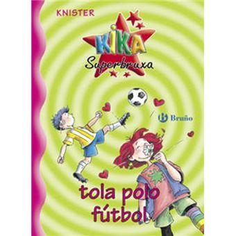 Kika Superbruxa, tola polo fútbol