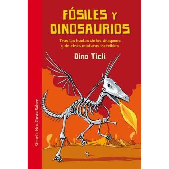 Fósiles y dinosaurios -  Tras las huellas de los dragones y de otras criaturas increíbles
