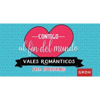 Vales románticos: Contigo al fin del mundo