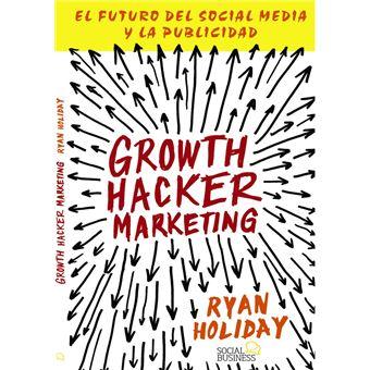 Growth Hacker Marketing. El futuro del Social Media y la Publicidad