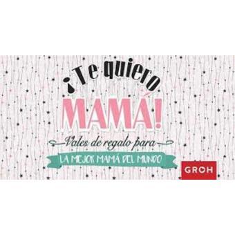 ¡Te quiero, mamá! Vales regalo para la mejor mamá del mundo
