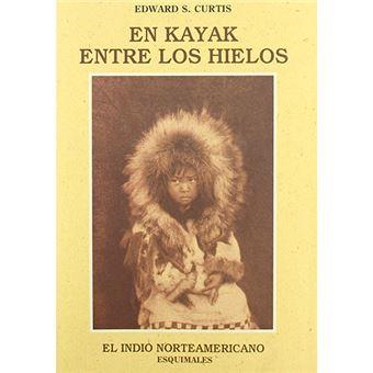 El indio norteamericano - En kayak entre los hielos