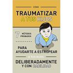 Como traumatizar a tus hijos