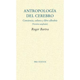 Antropología del cerebro.Conciencia, cultura y libre albedrío