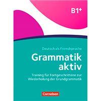 Grammatik aktiv B1+ - Training für Fortgeschrittene zur Wiederholung der Grundgrammatik - Übungsbuch