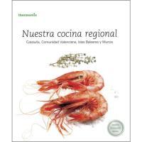 Nuestra cocina regional. Cataluña, Comunidad Valenciana, Islas Baleares y Murcia