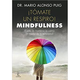 ¡Tómate un respiro! Mindfulness. El arte de mantener la calma en medio de la tempestad