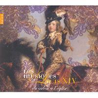 Les Musiques de Louis XIV: Du Salon a l'Eglise