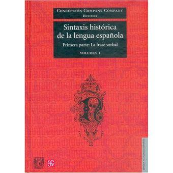 Sintaxis histórica de la lengua española - Primera parte - La frase verbal - Vol. 1