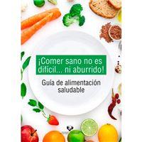 ¡Comer sano no es difícil... Ni aburrido! Guía de alimentación saludable