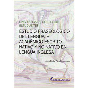 Lingüística de corpus de estudiantes - Estudio fraseológico del lenguaje académico escrito nativo y no nativo de lengua inglesa