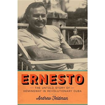 Ernesto - The Untold Story Of Hemingway In Revolutionary Cuba