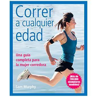 Correr a cualquier edad. Una guía completa para la mujer corredora