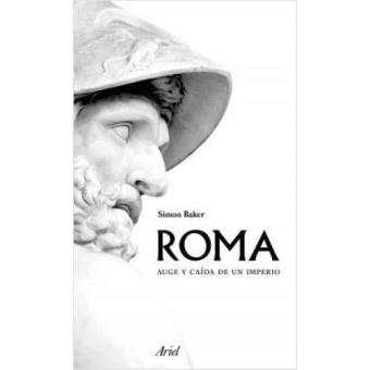 Roma. Auge y caída de un imperio
