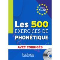 Les 500 exercices de phonétique. Niveau A1-A2 : avec corrigés + CD
