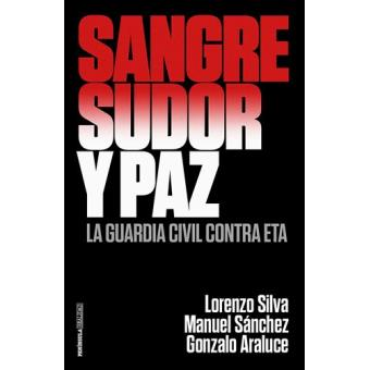 Sangre, sudor y paz: La Guardia Civil contra ETA