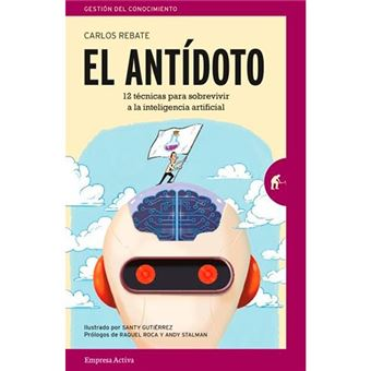 El antídoto - 12 técnicas para sobrevivir a la inteligencia artificial