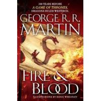 Fire and Blood: 300 Years Before A Game of Thrones - A Song of Ice and Fire