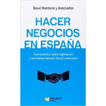 Hacer negocios en España. Guía práctica sobre legislación y normativa laboral, fiscal y mercantil