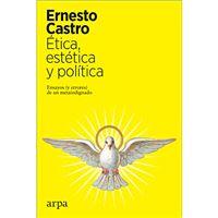 Ética, estética y política - Ensayos (y errores) de un metaindignado
