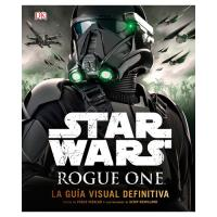 Star Wars: Rogue One. La guía visual definitiva