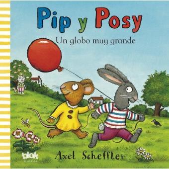 Pip y Posy. Un globo muy grande