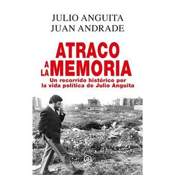 Atraco a la memoria. Un recorrido histórico por la vida política de Julio Anguita