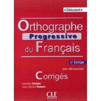 Orthographe Progressive Du Francais: Corriges Debutant 2e Edition (French Edition)