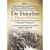 De Bandas y Repertorios - La música procesional enSevilla desde el siglo XIX