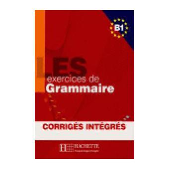 Les exercises de grammaire B1. Corrigés intégrés
