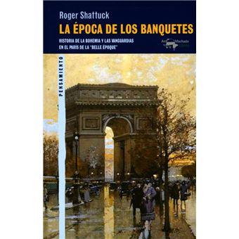 """La época de los banquetes -  Historia de la bohemia y las vanguardias en el París de la """"Belle Époque"""""""