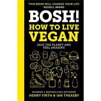 Bosh! - How to Live Vegan