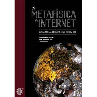 La metafísica de Internet - Nuevas formas de relato en la cultura web