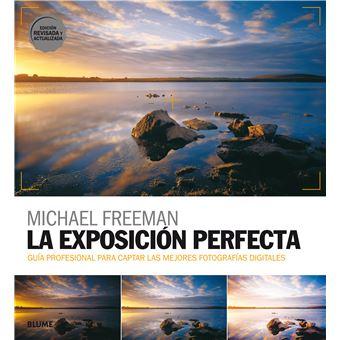 La exposición perfecta - Guía profesional para captar las mejores fotografías digitales