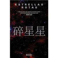 Estrellas rotas - II antología de ciencia ficción china contemporánea
