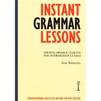 Instant Grammar Lessons - Photocopieable Lessons for Intermediate Classes
