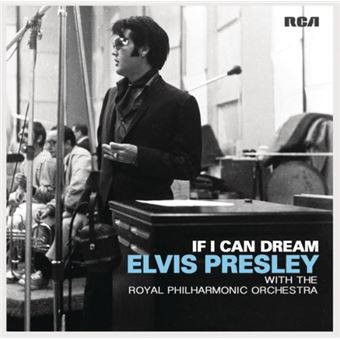 If I Can Dream. Elvis Presley With The Royal Philharmonic Orchestra
