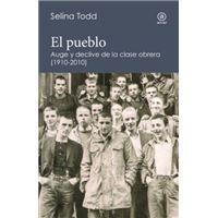 El pueblo. Auge y declive de la clase obrera (1910-2010)