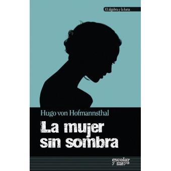 La mujer sin sombra: Una narracion del cuento de Hugo von Hofmannsthal (Spanish Edition)