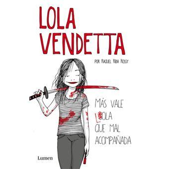 Lola Vendetta Mas Vale Lola Que Mal Acompanada Raquel Riba Rossy
