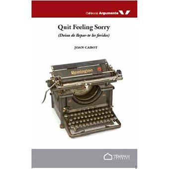 Quit feeling sorry