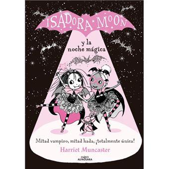Isadora Moon y la noche mágica - Mitad vampiro, mitad hada, ¡totalmente única!